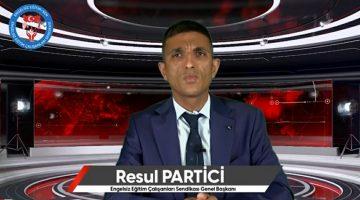 Genel Başkanımız Resul PARTİCİ 'den Gündeme Dair Açıklamalar